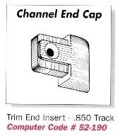 Channel Trim End Insert - .850 Track